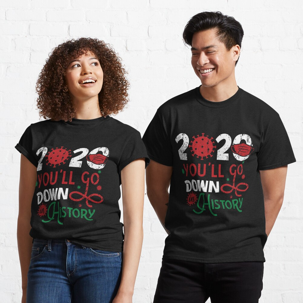 Merry 2020 You'll Go Down In Christmas History Classic T-Shirt