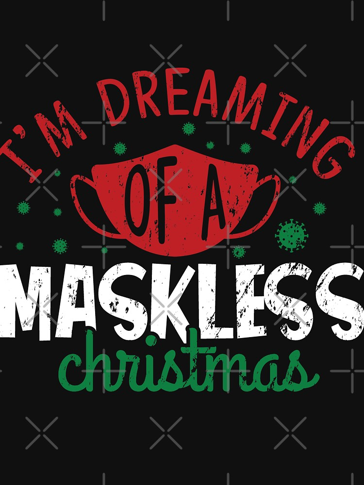 Dreaming Of A Maskless Christmas 2020 by NextLVLShirts