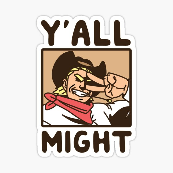 Y'All Might Sticker