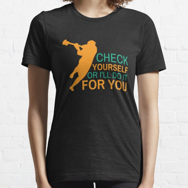 Check Yourself Or I'll Do It For You Funny Lacrosse Quotes Gift Essential T-Shirt
