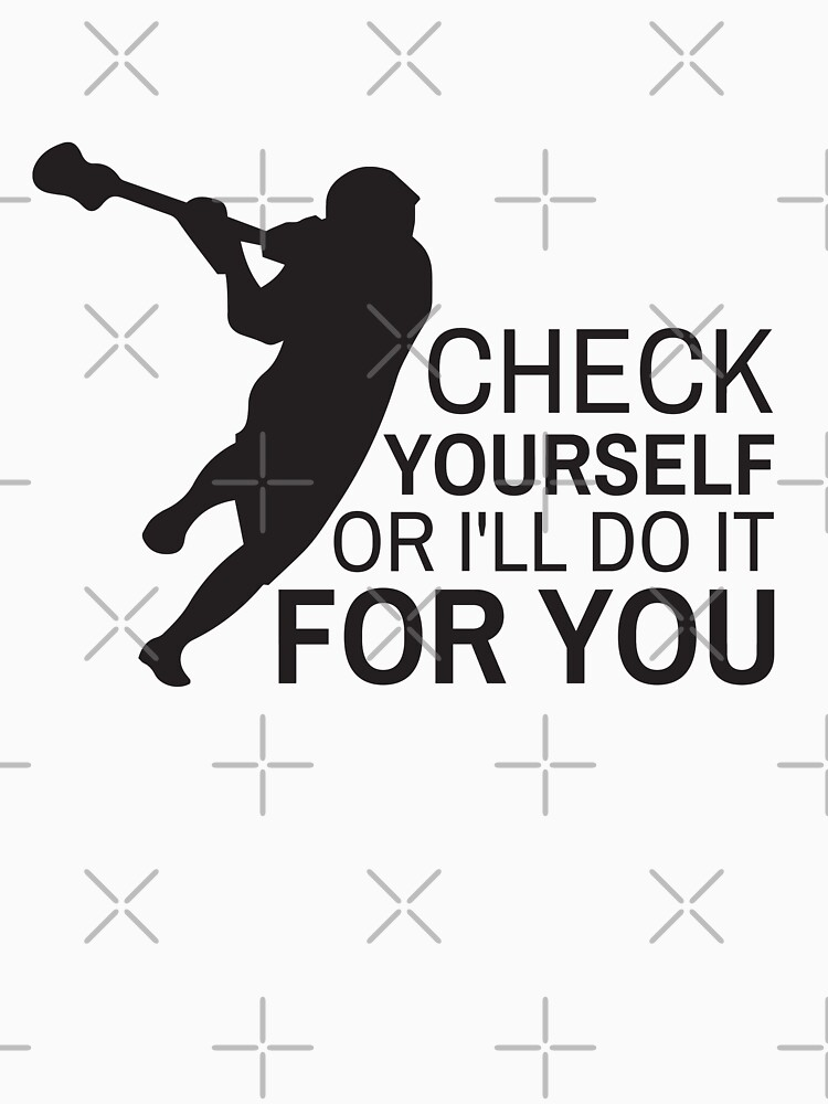 Check Yourself Or I'll Do It For You Funny Lacrosse Quotes Gift by OneOnlineShop