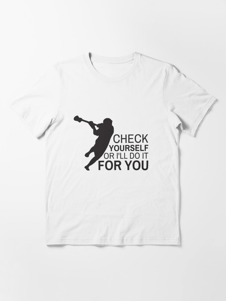 Alternate view of Check Yourself Or I'll Do It For You Funny Lacrosse Quotes Gift Essential T-Shirt
