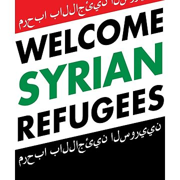 WELCOME SYRIAN REFUGEES by jarrettdawson
