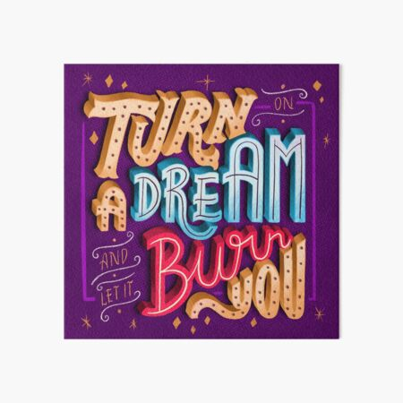 Turn on a dream and let it burn you Art Board Print