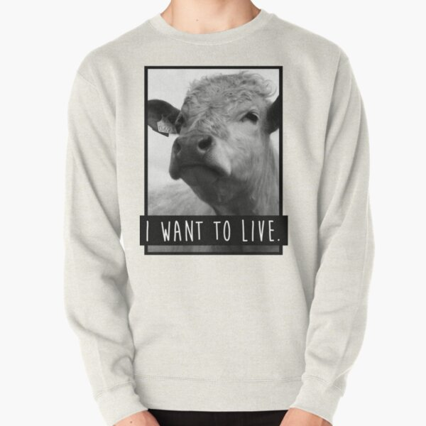 I Want To Live (Cow) Pullover Sweatshirt