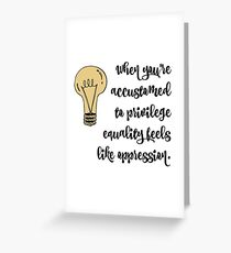 privilege equality and oppression Greeting Card