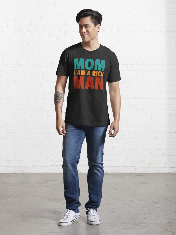 Alternate view of Mom I am a rich man Essential T-Shirt