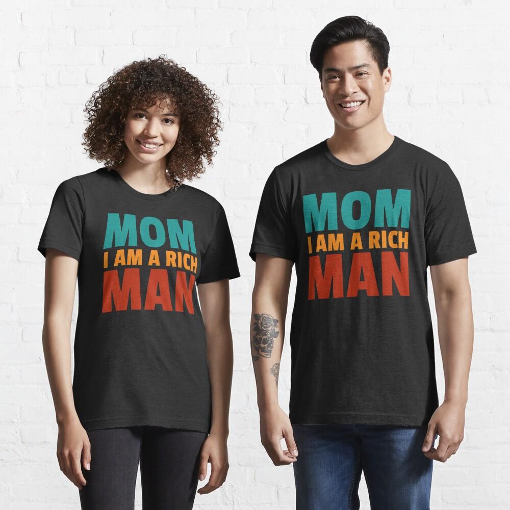 Mom I am a rich man Essential T-Shirt