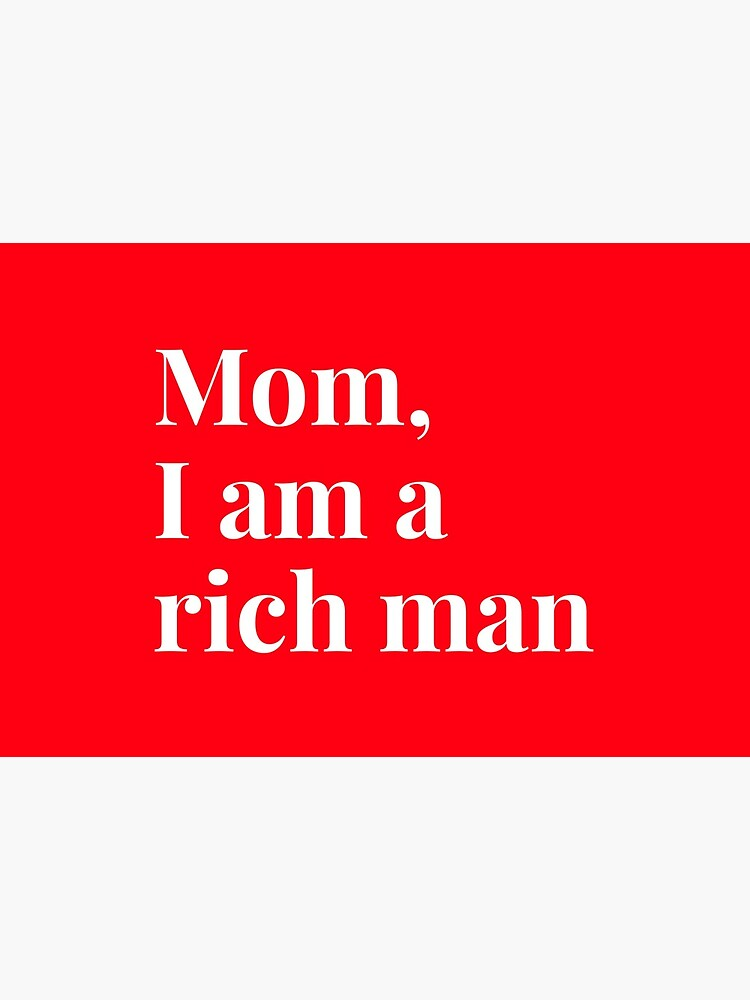 Mom I am a rich man, funny by ds-4