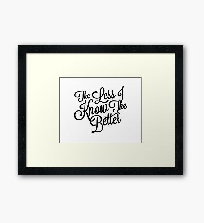 The Less I Know Framed Print