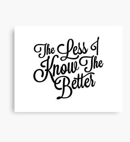 The Less I Know Canvas Print