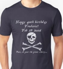 Frederic's 40th! Feb 29 2016 - Pirates of Penzance - light Unisex T-Shirt