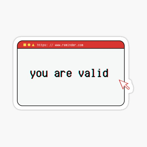 You Are Valid Reminder positivity design Sticker