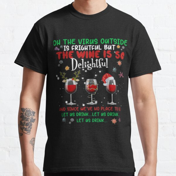 Oh the virus outside is frightful but the Wine is so delightful Christmas Classic T-Shirt