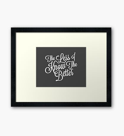 The Less I Know (White) Framed Print