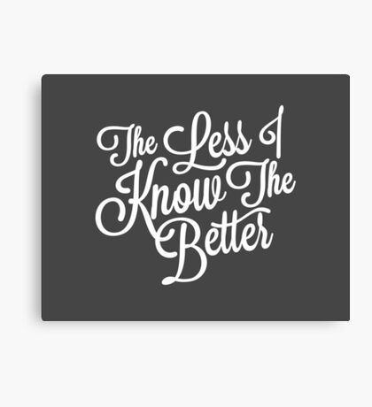 The Less I Know (White) Canvas Print