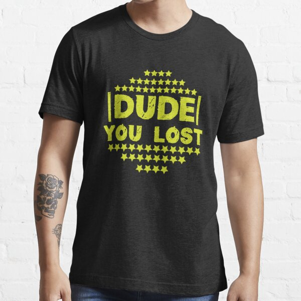 Dude You Lost,Joe Biden,Biden 46,Dude You Lost Goodbye Donald Trump Funny Essential T-Shirt