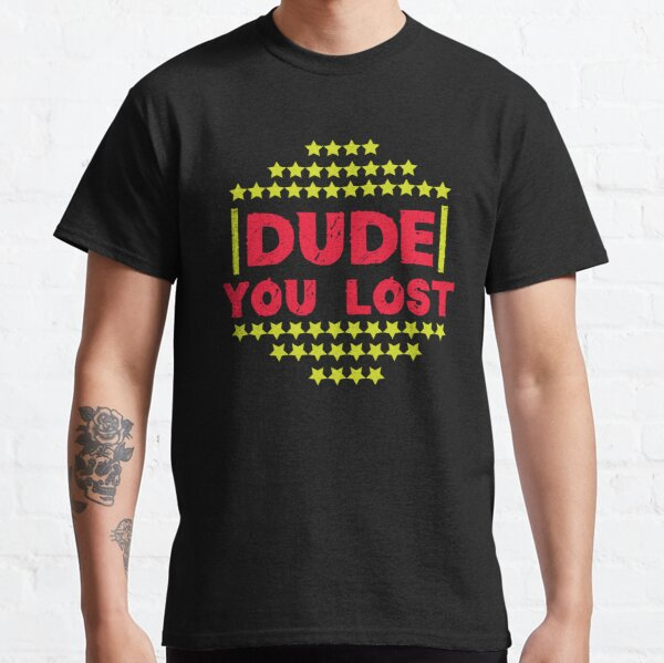 Dude You Lost,Joe Biden,Biden 46,Dude You Lost Goodbye Donald Trump Funny,quote trending,quotes trending Classic T-Shirt