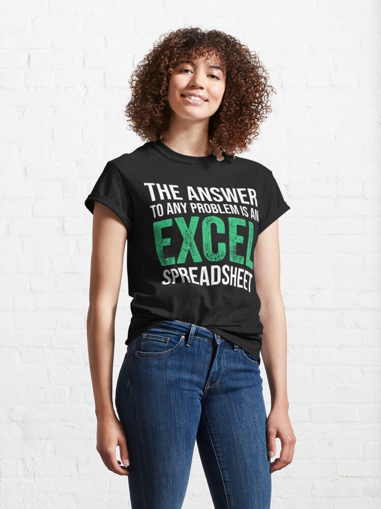 Alternate view of The Answer To Any Problem Is An Excel Spreadsheet Funny Accountant Classic T-Shirt