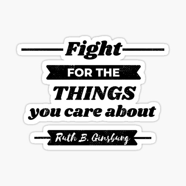 Fight For The Things You Care About - RBG Quote Retro Sticker
