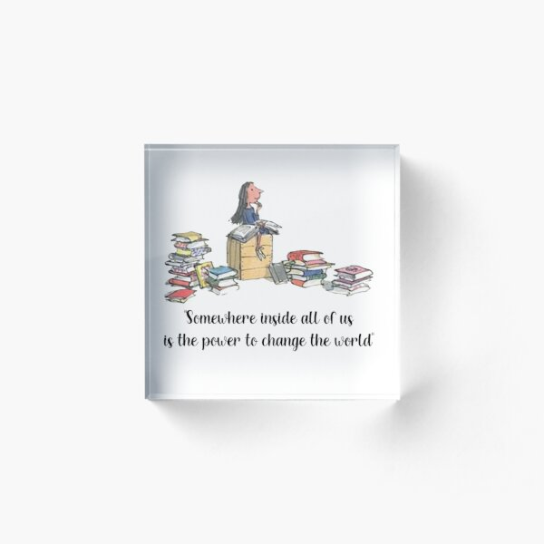 Matilda and her books Somewhere inside all of us quote Acrylic Block