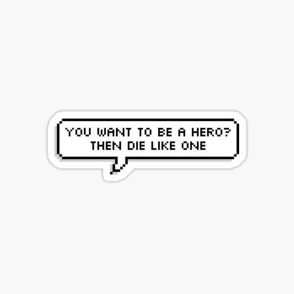 Technoblade Quote: You Want To Be A Hero? Then Die Like One Sticker