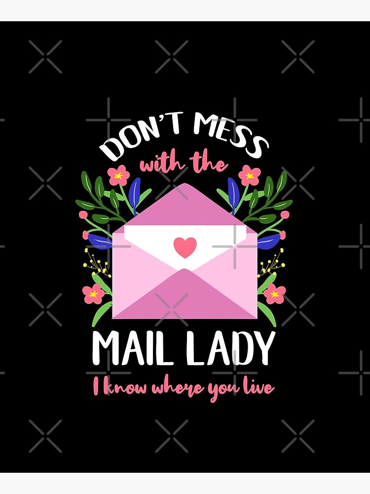 Dont Mess With The Mail Lady I Know Where You Live Mail Lady Gift by queerappear