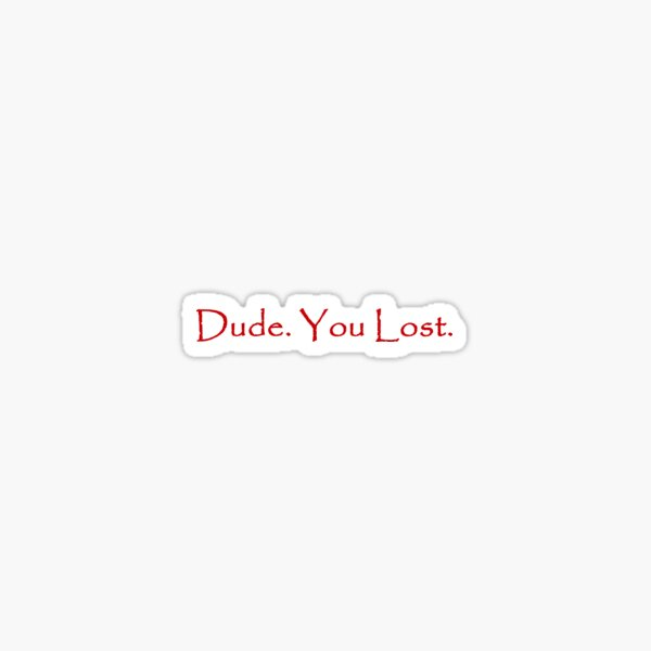 Dude You Lost Shirt Sticker