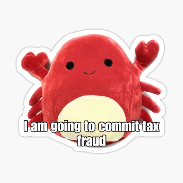 I am going to commit tax fraud ! Sticker