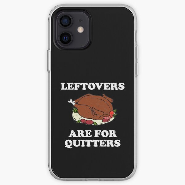 Leftovers are for quitters thanksgiving iPhone Soft Case
