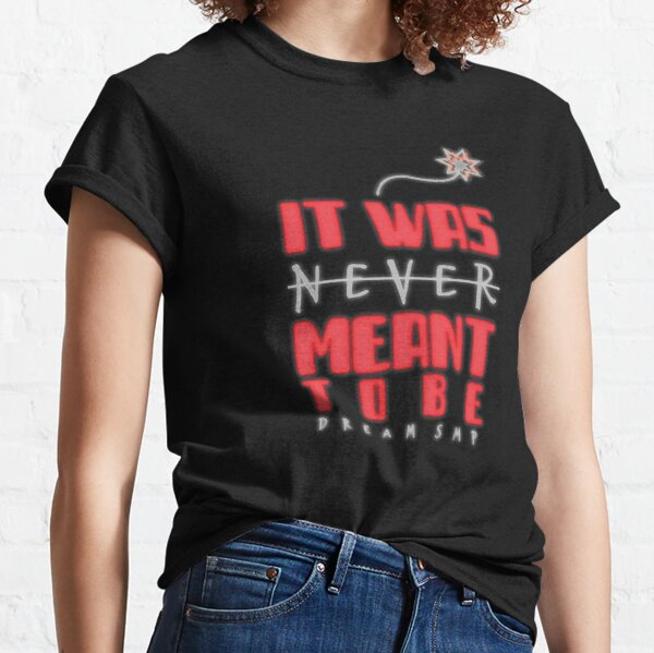 It Was Never Meant to Be TNT Classic T-Shirt