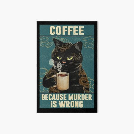 Black Cat Coffee Because Murder Is Wrong funny gifts for cat lover Art Board Print