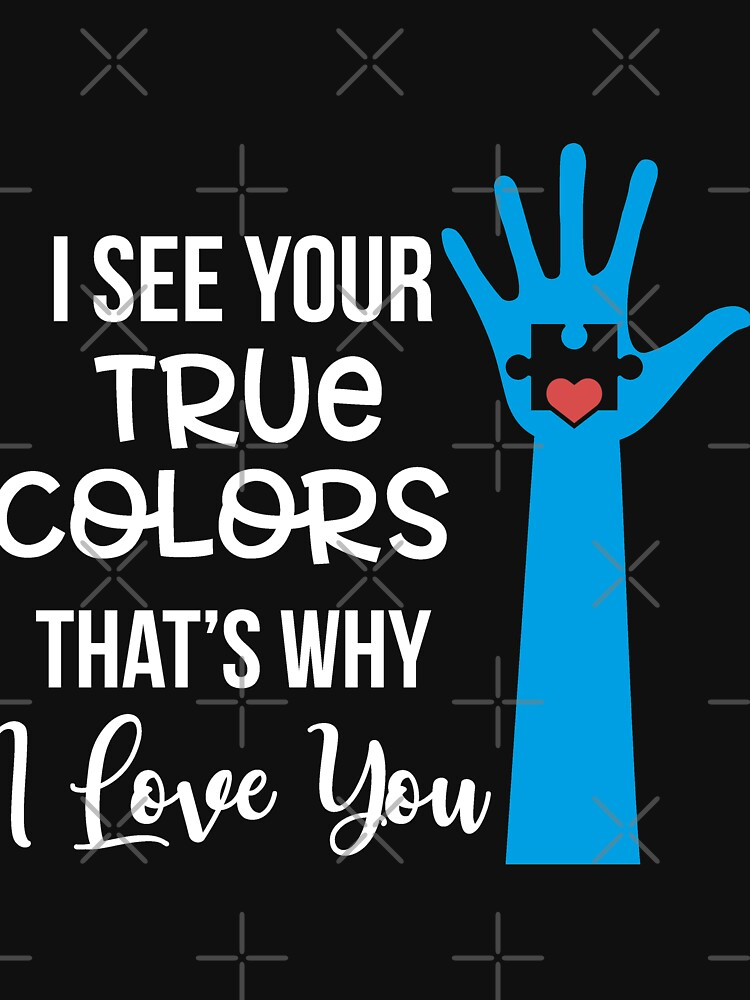 I See Your True Colors That' Why I Love Yyou by NextLVLShirts