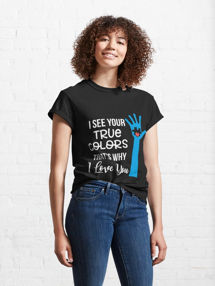 Alternate view of I See Your True Colors That' Why I Love Yyou Classic T-Shirt