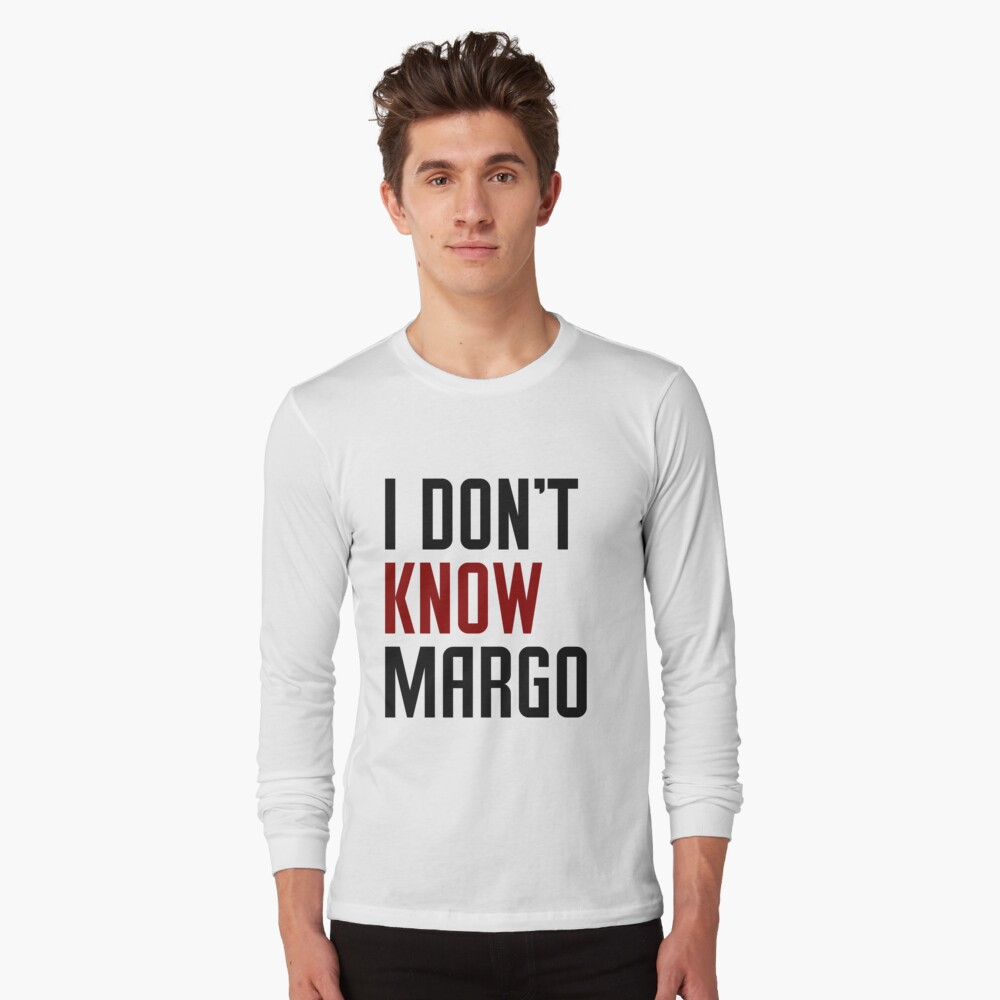 I Don't Know Margo (Matching Todd Shirt Also Available) Essential T-Shirt Long Sleeve T-Shirt