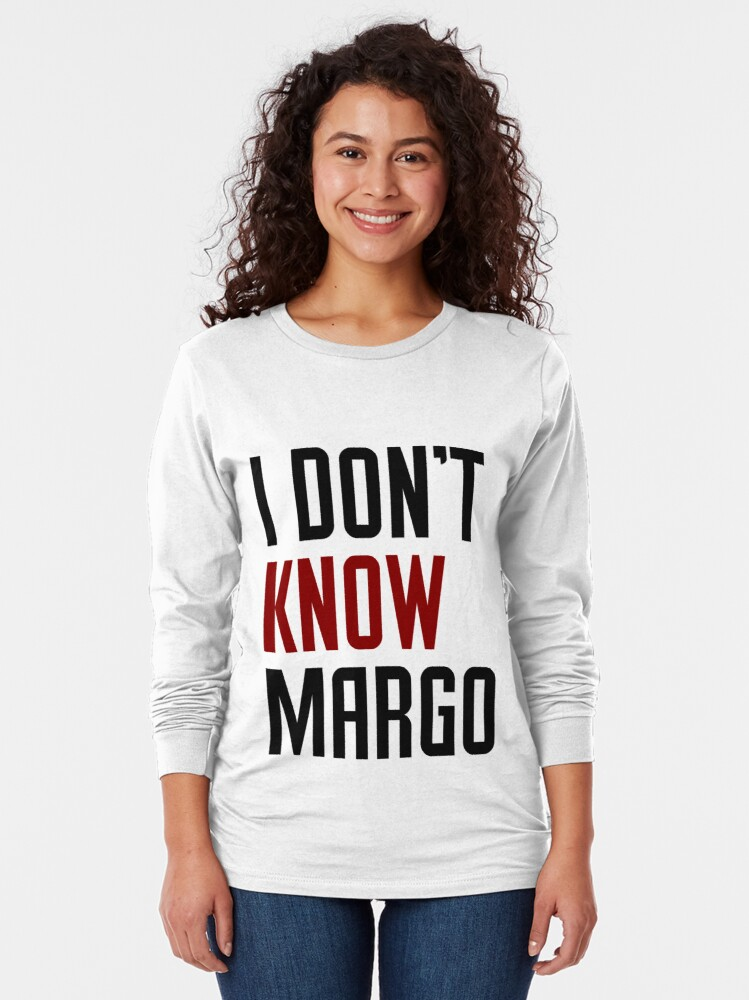 Alternate view of   I Don't Know Margo (Matching Todd Shirt Also Available) Essential T-Shirt Long Sleeve T-Shirt