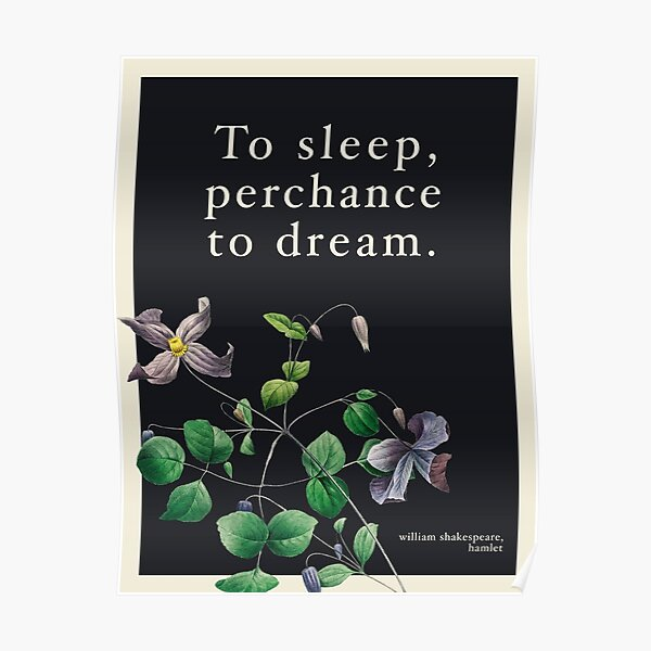 To Sleep Perchance To Dream Shakespeare Hamlet Quote Poster