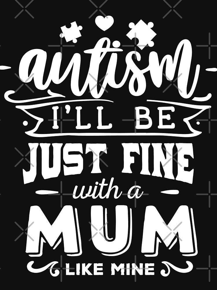 Autism I'll Be Just Fine With A Mum Like Mine by NextLVLShirts