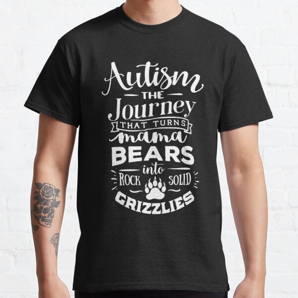 Autism That Turns Mama Bears Into Solid Grizzlies Classic T-Shirt
