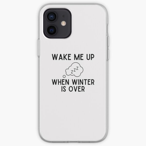 Wake Me Up When Winter Is Over iPhone Soft Case