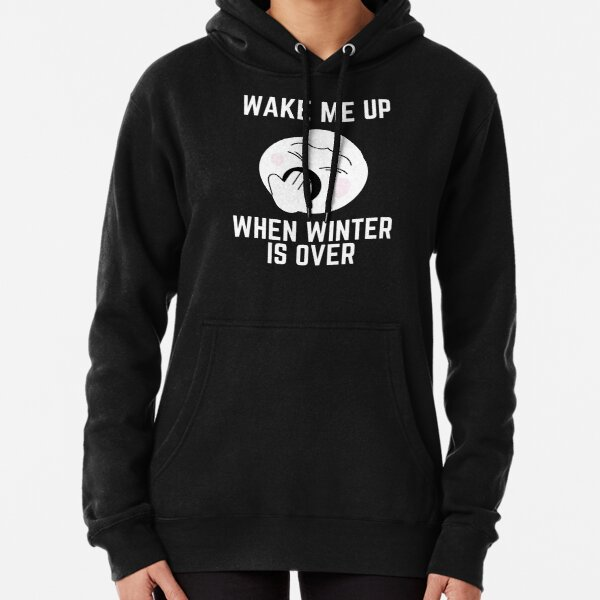 Wake Me Up When Winter Is Over, Fuuny winter is over Pullover Hoodie