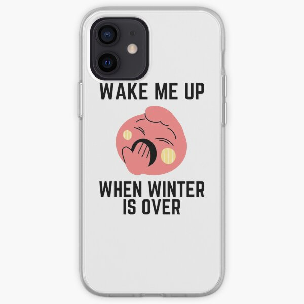Wake Me Up When Winter Is Over, Fuuny winter is over iPhone Soft Case