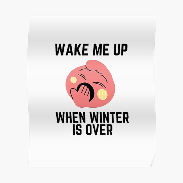 Wake Me Up When Winter Is Over, Fuuny winter is over Poster