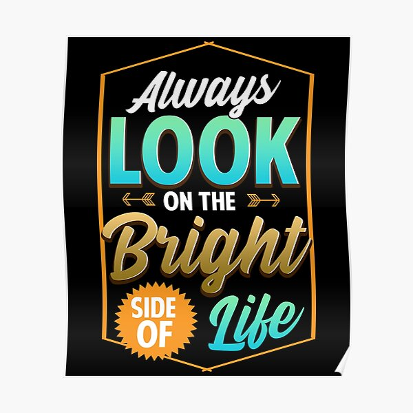 Cute Always Look On The Bright Side Of Life Quote Poster