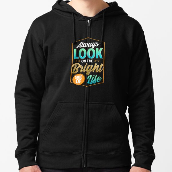 Cute Always Look On The Bright Side Of Life Quote Zipped Hoodie