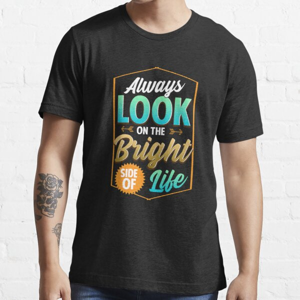 Cute Always Look On The Bright Side Of Life Quote Essential T-Shirt