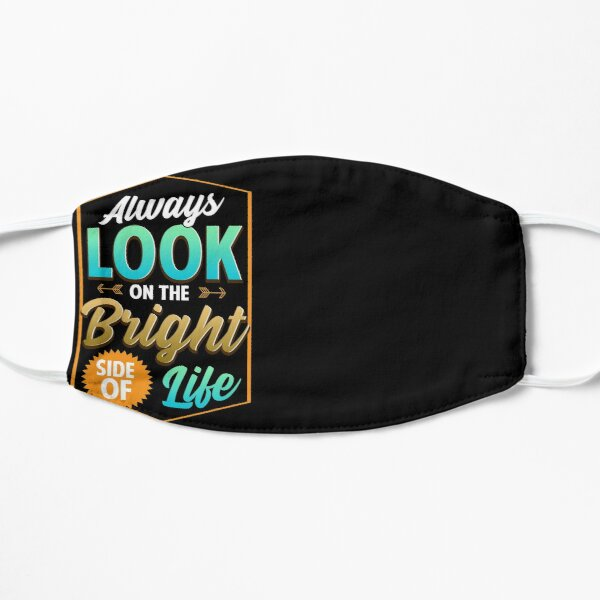 Cute Always Look On The Bright Side Of Life Quote Mask