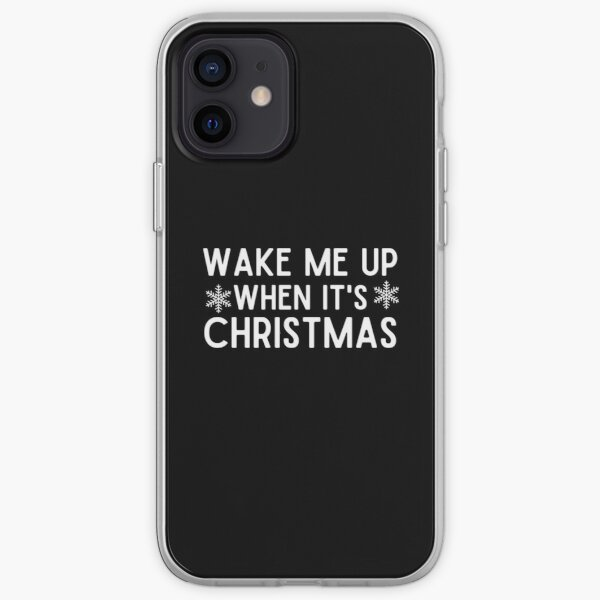 Wake Me Up When It's Christmas, New Year, Happy New Year, Toddler Christmas, Ladies Christmas, Matching Christmas, Funny iPhone Soft Case