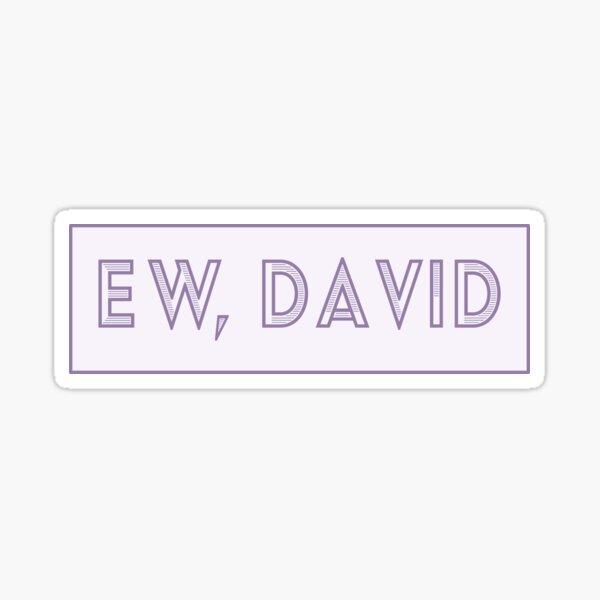 Ew, David - phrase from Schitts Creek Sticker