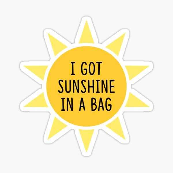 I got sunshine in a bag Sticker